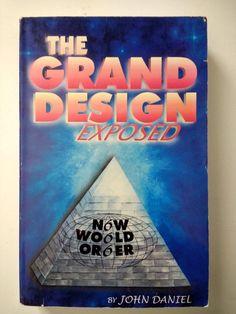 The Grand Design Exposed: New World Order by John Daniel NWO Illuminati Elites