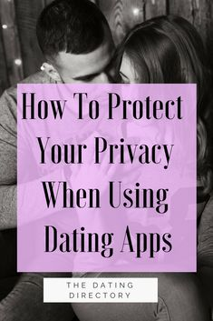How to Protect Your Privacy When Using Dating Apps: The Do's and Don't's - The Dating Directory Dating Blog, Dating Advice, Online Dating, Breakup Advice, Relationship Blogs, Best Dating Apps, How To Protect Yourself, Dating Quotes, Quotes Quotes