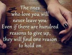 the ones who love you will never leave you. i love you gavin, and i will never leave you, even when you are struggling. Life Quotes Love, Great Quotes, Quotes To Live By, Inspirational Quotes, Random Quotes, Life Sayings, Awesome Quotes, Life Poems, Rock Quotes