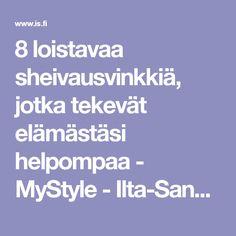 8 loistavaa sheivausvinkkiä, jotka tekevät elämästäsi helpompaa - MyStyle - Ilta-Sanomat