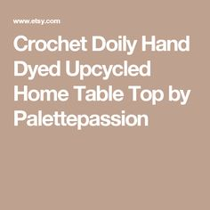 Crochet Doily Hand Dyed Upcycled Home Table Top by Palettepassion