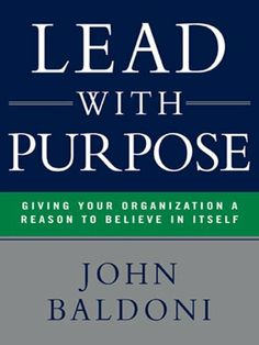 Lead with Purpose: Giving Your Organization a Reason to Believe in Itself by John BALDONI. $12.65. Publisher: AMACOM (November 30, 2011). 224 pages