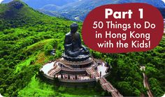 50 Things to do in Hong Kong with the kids! And this is just Part 1...
