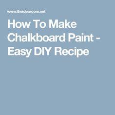 How To Make Chalkboard Paint - Easy DIY Recipe