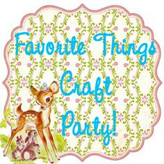 Tales from a Cottage: Favorite Things Craft Party