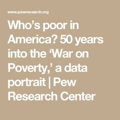 Who's poor in America? 50 years into the 'War on Poverty,' a data portrait | Pew Research Center