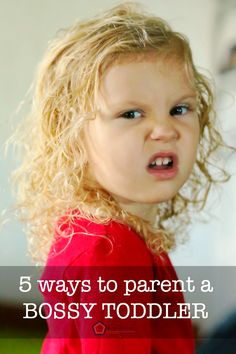 5 simple and actionable ways to parent a bossy toddler