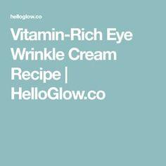 Vitamin-Rich Eye Wrinkle Cream Recipe   HelloGlow.co