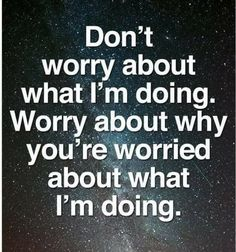 Don't worry about what I'm doing. #famousquotesaboutlife
