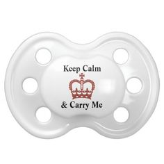 Keep Calm and Carry Me Funny Baby Text Design Baby Pacifiers