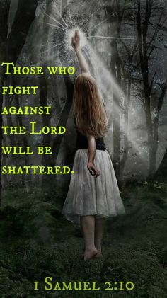 1 Samuel 2:10 Those who fight against the Lord will be shattered. He thunders against them from heaven;     the Lord judges throughout the earth. He gives power to his king;     he increases the strength of his anointed one.""