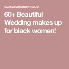 60+ Beautiful Wedding makes up for black women!