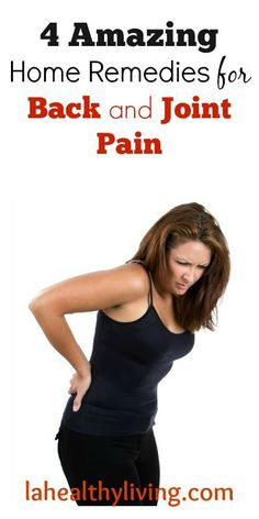 4 Amazing Home Remedies For Back and Joint Pain