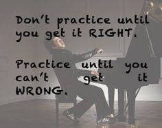 practice until you don't get it wrong.
