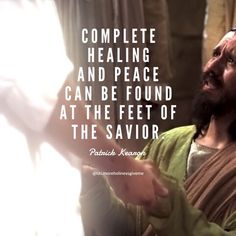 Complete healing and peace can be found at the feet of the Savior. #presnelson #ldsconf #lds #healing #ldsquotes #atonement #jesus #christ