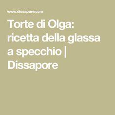 Torte di Olga: ricetta della glassa a specchio | Dissapore