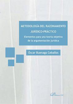 Metodología del razonamiento jurídico-práctico : elementos para una teoría objetiva de la argumentación jurídica / Óscar Buenaga Ceballos