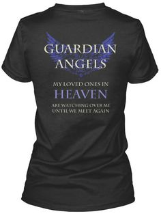 """Guardian Angels - Women's Shirt - """"My Loved Ones In Heaven Are Watching Over Me, Until We Meet Again""""  Many Colors, Styles and Sizes available"""