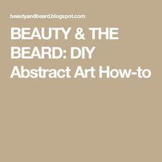 BEAUTY & THE BEARD: DIY Abstract Art How-to