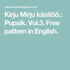 Kirju Mirju käsitöö.: Pupsik. Vol.3.  Free pattern in English.