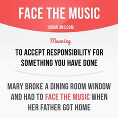 """""""Face the music"""" means """"to accept responsibility for something you have done"""". Example: Mary broke a dining room window and had to face the music when her father got home. Get our apps for learning English: learzing.com"""