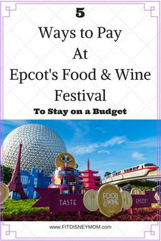 5 Ways to Pay For Epcot's Food & Wine Festival, to Stay on a Budget. Enjoy Walt Disney World's most popular festival at Epcot, without overspending!