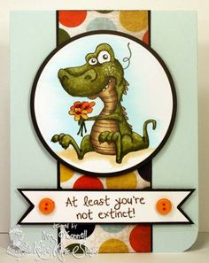 Dinosaur Humor Birthday Greetings-- I think this is the cutest card stamp/sentiment i have ever seen!