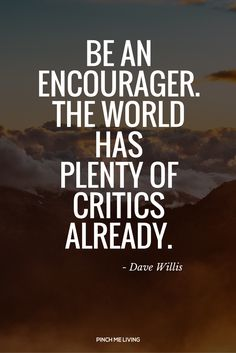 """Quote about criticism - """"Be an encourager. The world has plenty of critics already. Click through for tips on dealing with criticism and a free confidence building audio. Words Quotes, Wise Words, Me Quotes, Motivational Quotes, Inspirational Quotes, Sayings, Happy Quotes, Positive Quotes, Criticism Quotes"""