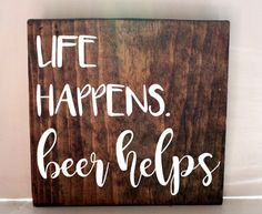 life happens beer helps drinking sign beer sign man cave wood sign rustic sign gifts for him gift ideas wood sign diy interesting christmas gifts, christmas gifts for the inlaws, christmas diy gifts Diy Wood Signs, Pallet Signs, Rustic Signs, Funny Wood Signs, Drink Signs, Beer Signs, Camp Signs, Diy Wood Projects, Wood Crafts