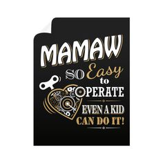 """""""Mamaw So Easy To Operate Even A Kid Can Do It!"""" Wall Decals"""