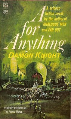 A for Anything, Damon Knight... Great example of thought experiment of how a new technology will change things, and especially of the latent dysfunctions that can arise.