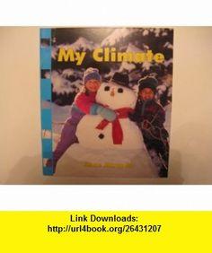 My climate (Newbridge discovery links) (9781582733906) Anne Miranda , ISBN-10: 1582733902  , ISBN-13: 978-1582733906 ,  , tutorials , pdf , ebook , torrent , downloads , rapidshare , filesonic , hotfile , megaupload , fileserve
