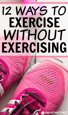 12 WAYS TO EXERCISE WITHOUT EXERCISING