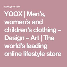 YOOX | Men's, women's and children's clothing – Design – Art | The world's leading online lifestyle store