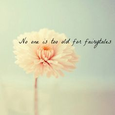 No one is too old for fairytales ♡