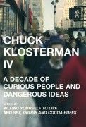 "A book cover designed for Chuck Klosterman IV's work, "" A Decade of Curious People and Dangerous Ideas""."
