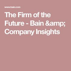 The Firm of the Future - Bain & Company Insights