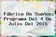 http://tecnoautos.com/wp-content/uploads/imagenes/tendencias/thumbs/fabrica-de-suenos-programa-del-4-de-julio-del-2015.jpg 4 de Julio. Fábrica de Sueños: Programa del 4 de Julio del 2015, Enlaces, Imágenes, Videos y Tweets - http://tecnoautos.com/actualidad/4-de-julio-fabrica-de-suenos-programa-del-4-de-julio-del-2015/