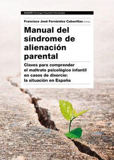 Manual del síndrome de alienación parental : claves para comprender el maltrato psicológico infantil en casos de divorcio : la situación en España / Francisco José Fernández Cabanillas (comp.)