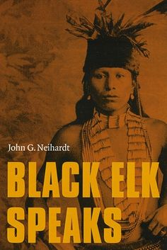 a review of the life of the native americans as depicted in the black elk speaks by john g neihardt As john neihardt points out, native american's see this rotation as the natural order of leadership qualities of native leadership in his book leadership secrets of attila the hun , wess roberts speaks of leadership in tribal language.
