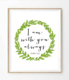I Am With You Always. - A4 - Black and Green - A4 - Christian Bible Verse. Poster Modern Wall Art Print. 8 x 10 on A4
