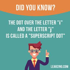 "Did you know? The dot over the letter ""i"" and the letter ""j"" is called a ""superscript dot"". Want to learn English? Choose your topic here: learzing.com #english #englishlanguage #learnenglish #studyenglish #facts #factoftheday #didyouknow #interestingfacts"