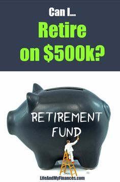 Can I Retire On 500k Dollars? (Will I Run Out of Money...??) How To Become Rich, Early Retirement, Personal Finance, I Can, Blogging, Potpourri, Presentation, Social Media, Money
