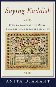 Goodreads | Saying Kaddish: How to Comfort the Dying, Bury the Dead, and Mourn as a Jew, by Anita Diamant