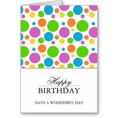 A bright and colorful birthday greeting card. Say Happy Birthday to a member of your family or a friend with this fantastic polkadot design and simply wish them a Wonderful Day.