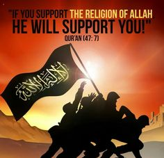 Qur'an surah Muhammad 47:7: O you who have believed, if you support Allah , He will support you and plant firmly your feet.