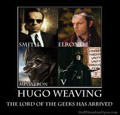 Hugo Weaving, Lord of the Geeks Hugo Weaving, Torchwood, Sherlock, Agent Smith, Dc Anime, Geek Out, Geek Chic, Lord Of The Rings, Lotr