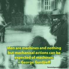 Men are machines and nothing but mechanical actions can be expected of machines. ~ George Gurdjieff Quotes