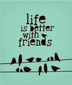 La vida es mejor con amigos