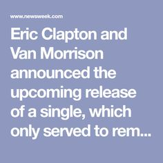 Eric Clapton and Van Morrison announced the upcoming release of a single, which only served to remind many of a decades-old lapse in judgment by Clapton.